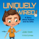 Image for Uniquely Wired : A Story About Autism and its Gifts