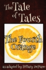 Image for The Fourth Orange : a funny fairy tale one act play [Theatre Script]