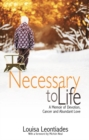 Image for Necessary to Life : A Memoir of Devotion, Cancer and Abundant Love