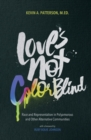 Image for Love's not color blind  : race and representation in polyamorous and other alternative communities