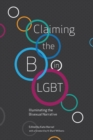 Image for Claiming the B in LGBT : Illuminating the Bisexual Narrative