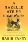 Image for A Gazelle Ate My Homework : A Journey from Ivory Coast to America, from African to Black, and from Undocumented to Doctor (with side trips into several religions and assorted misadventures)
