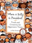 Image for When a Bully is President : Truth and Creativity for Oppressive Times