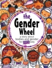 Image for The Gender Wheel : a story about bodies and gender for every body