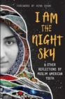 Image for I Am the Night Sky : & Other Reflections by Muslim American Youth