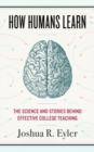 Image for How Humans Learn : The Science and Stories behind Effective College Teaching