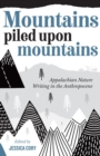 Image for Mountains Piled Upon Mountains : Appalachian Nature Writing in the Anthropocene