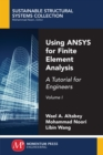Image for Using ANSYS for Finite Element Analysis, Volume I: A Tutorial for Engineers
