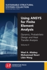 Image for Using ANSYS for Finite Element Analysis, Volume II: Dynamic, Probabilistic Design and Heat Transfer Analysis