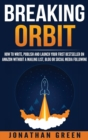 Image for Breaking Orbit : How to Write, Publish and Launch Your First Bestseller on Amazon Without a Mailing List, Blog or Social Media Following