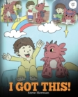 Image for I Got This| a Dragon Book to Teach Kids That They Can Handle Everythin