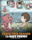 Image for Teach Your Dragon to Make Friends