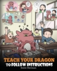Image for Teach Your Dragon to Follow Instructions : Help Your Dragon Follow Dire