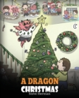 Image for A Dragon Christmas : Help Your Dragon Prepare for Christmas. A Cute Children Story To Celebrate The Most Special Day of The Year.