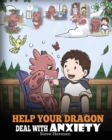 Image for Help Your Dragon Deal with Anxiety