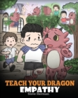 Image for Teach Your Dragon Empathy : Help Your Dragon Understand Empathy. a Cute