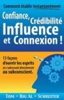 Image for Comment etablir instantanement Confiance, Credibilite Influence et Connexion ! : 13 facons d'ouvrir les esprits en s'adressant directement au subconscient