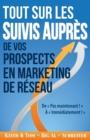 Image for Tout Sur les Suivis Aupres de Vos Prospects en Marketing de Reseau : De Pas Maintenant ! A Immediatement !