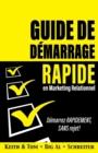 Image for Guide de demarrage rapide en Marketing relationnel : Demarrez RAPIDEMENT, SANS rejet!
