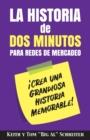 Image for La Historia de Dos Minutos para Redes de Mercadeo : !Crea una Grandiosa Historia Memorable!