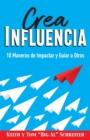 Image for Crea Influencia : 10 Maneras de Impactar y Guiar a Otros