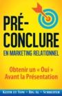 Image for Pre-Conclure en Marketing Relationnel : Obtenir un Oui Avant la Presentation