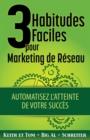 Image for 3 Habitudes Faciles Pour Marketing de Reseau : Automatisez l'atteinte de Votre Succes
