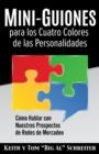 Image for Mini-Guiones para los Cuatro Colores de las Personalidades : Como Hablar con Nuestros Prospectos de Redes de Mercadeo