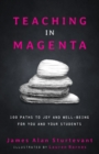 Image for Teaching in Magenta : 100 Paths to Joy and Well-being for You and Your Students
