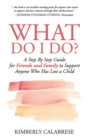Image for What Do I Do? : A Step by Step Guide for Friends and Family to Support Anyone Who Has Lost a Child