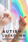 Image for Autism in Lockdown : Expert Tips and Insights on Coping with the COVID-19 Pandemic