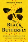 Image for The Black Butterfly : Brazilian Slavery and the Literary Imagination