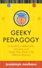 Image for Geeky Pedagogy : A Guide for Intellectuals, Introverts, and Nerds Who Want to be Effective Teachers