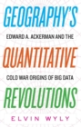 Image for Geography's Quantitative Revolutions : Edward A. Ackerman and the Cold War Origins of Big Data
