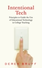 Image for Intentional Tech : Principles to Guide the Use of Educational Technology in College Teaching