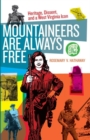 Image for Mountaineers are always free  : heritage, dissent, and a West Virginia icon