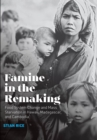 Image for Famine in the Remaking : Food System Change and Mass Starvation in Hawaii, Madagascar, and Cambodia