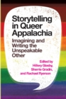 Image for Storytelling in Queer Appalachia : Imagining and Writing the Unspeakable Other