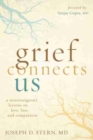 Image for Grief connects us  : a neurosurgeon's lessons in love, loss, and compassion