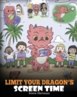 Image for Limit Your Dragon's Screen Time : Help Your Dragon Break His Tech Addiction. A Cute Children Story to Teach Kids to Balance Life and Technology.