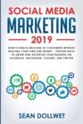 Image for Social Media Marketing 2019 : How to Reach Millions of Customers Without Wasting Your Time and Money - Proven Ways to Grow Your Business on Instagram, YouTube, Twitter, and Facebook