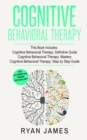 Image for Cognitive Behavioral Therapy : 3 Manuscripts - Cognitive Behavioral Therapy Definitive Guide, Cognitive Behavioral Therapy Mastery, Cognitive ... Behavioral Therapy Series)
