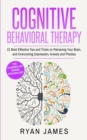 Image for Cognitive Behavioral Therapy : 21 Most Effective Tips and Tricks on Retraining Your Brain, and Overcoming Depression, Anxiety and Phobias (Cognitive Behavioral Therapy Series)