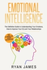 Image for Emotional Intelligence : The Definitive Guide to Understanding Your Emotions, How to Improve Your EQ and Your Relationships (Emotional Intelligence Series) (Volume 1)