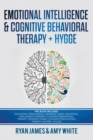 Image for Emotional Intelligence and Cognitive Behavioral Therapy + Hygge : 5 Manuscripts - Emotional Intelligence Definitive Guide & Mastery Guide, CBT ... (Emotional Intelligence Series) (Volume 6)