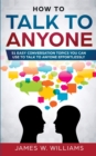 Image for How To Talk To Anyone : 51 Easy Conversation Topics You Can Use to Talk to Anyone Effortlessly