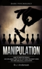 Image for Manipulation : Dark Psychology - How to Analyze People and Influence Them to Do Anything You Want Using NLP and Subliminal Persuasion (Body Language, Human Psychology)