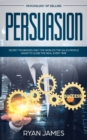Image for Persuasion : Psychology of Selling - Secret Techniques Only The World's Top Sales People Know To Close The Deal Every Time (Influence, Leadership, Persuasion)