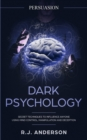 Image for Persuasion : Dark Psychology - Secret Techniques To Influence Anyone Using Mind Control, Manipulation And Deception (Persuasion, Influence, NLP) (Dark Psychology Series) (Volume 1)
