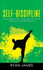 Image for Self-Discipline : 32 Small Changes to Create a Life Long Habit of Self-Discipline, Laser-Sharp Focus, and Extreme Productivity (Self-Discipline Series) (Volume 1)